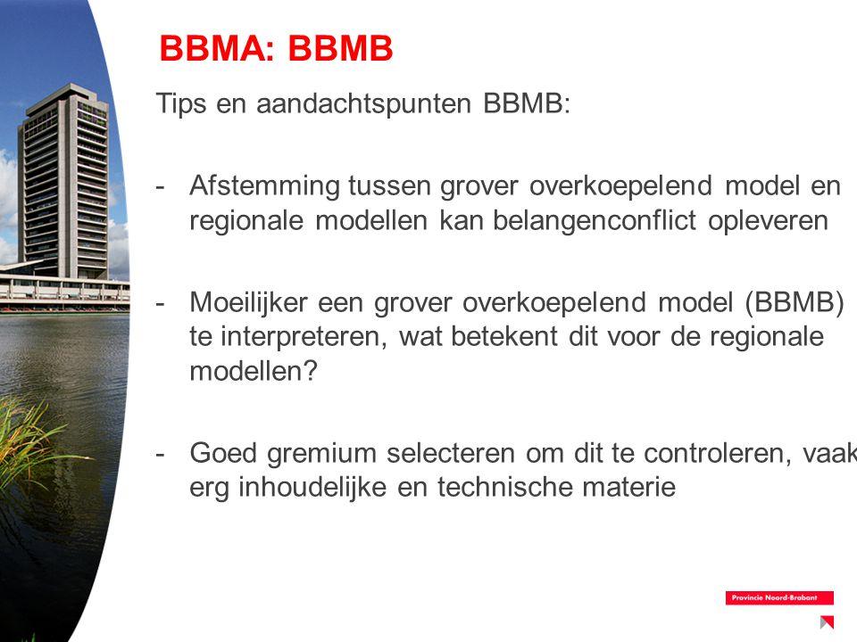 BBMA: BBMB Tips en aandachtspunten BBMB: -Afstemming tussen grover overkoepelend model en regionale modellen kan belangenconflict opleveren -Moeilijke