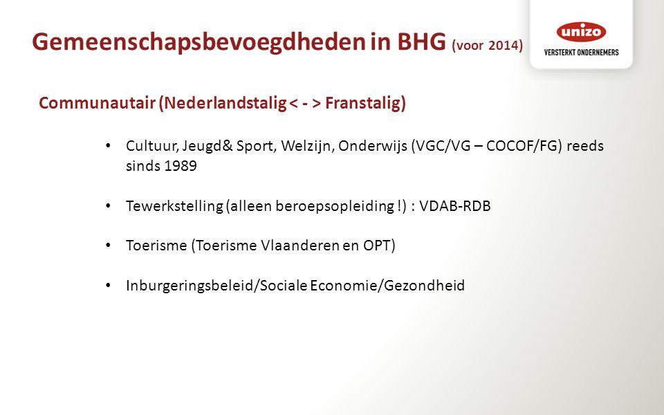 Gemeenschapsbevoegdheden in BHG (voor 2014) Communautair (Nederlandstalig Franstalig) Cultuur, Jeugd& Sport, Welzijn, Onderwijs (VGC/VG – COCOF/FG) re