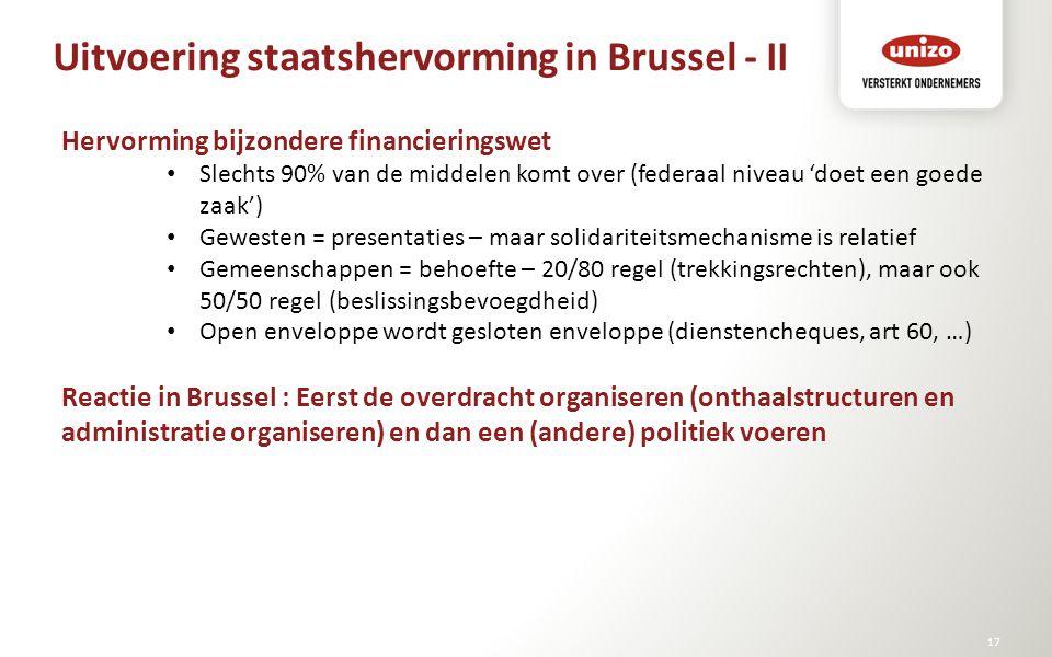 Uitvoering staatshervorming in Brussel - II © Unizo17 Hervorming bijzondere financieringswet Slechts 90% van de middelen komt over (federaal niveau 'd
