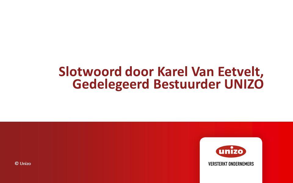 Slotwoord door Karel Van Eetvelt, Gedelegeerd Bestuurder UNIZO © Unizo