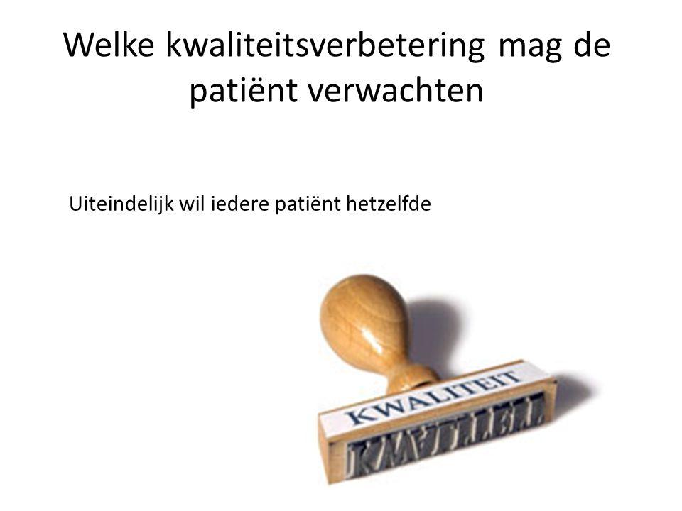 Welke kwaliteitsverbetering mag de patiënt verwachten Uiteindelijk wil iedere patiënt hetzelfde