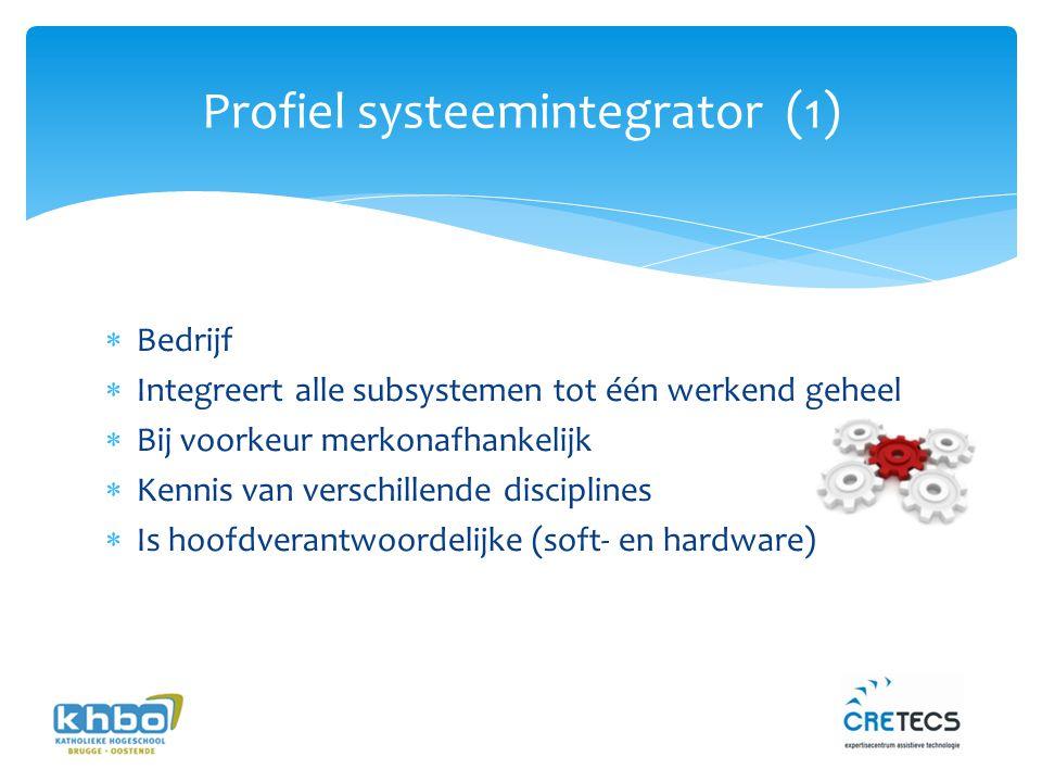 Profiel systeemintegrator (1)  Bedrijf  Integreert alle subsystemen tot één werkend geheel  Bij voorkeur merkonafhankelijk  Kennis van verschillende disciplines  Is hoofdverantwoordelijke (soft- en hardware)