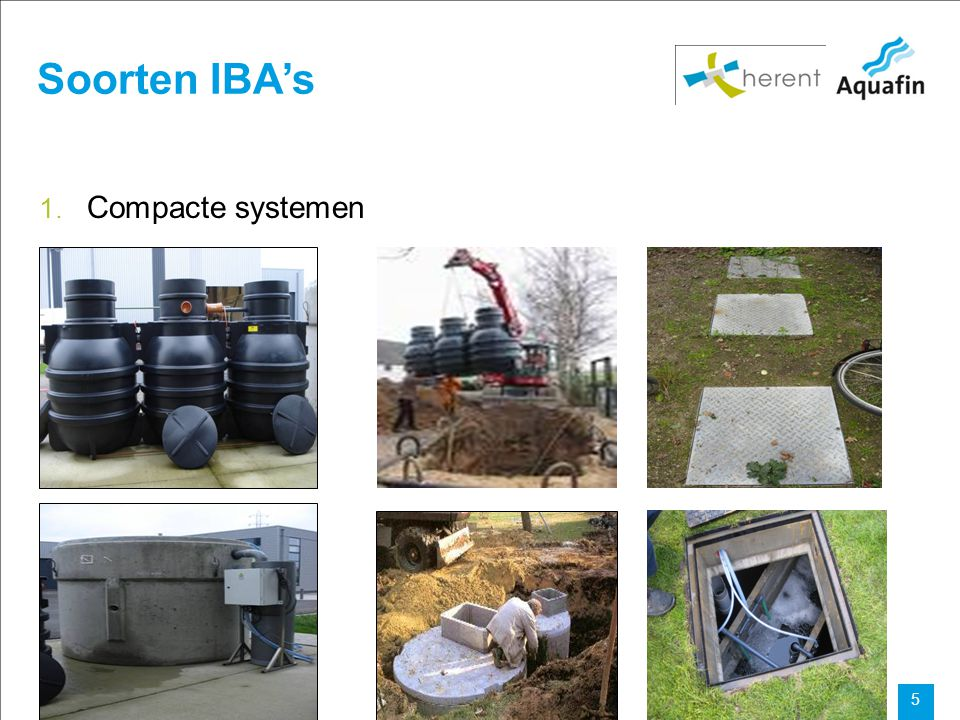 15-12-2010 Aquafin partner for all wastewater projects 5 Soorten IBA's 1. Compacte systemen