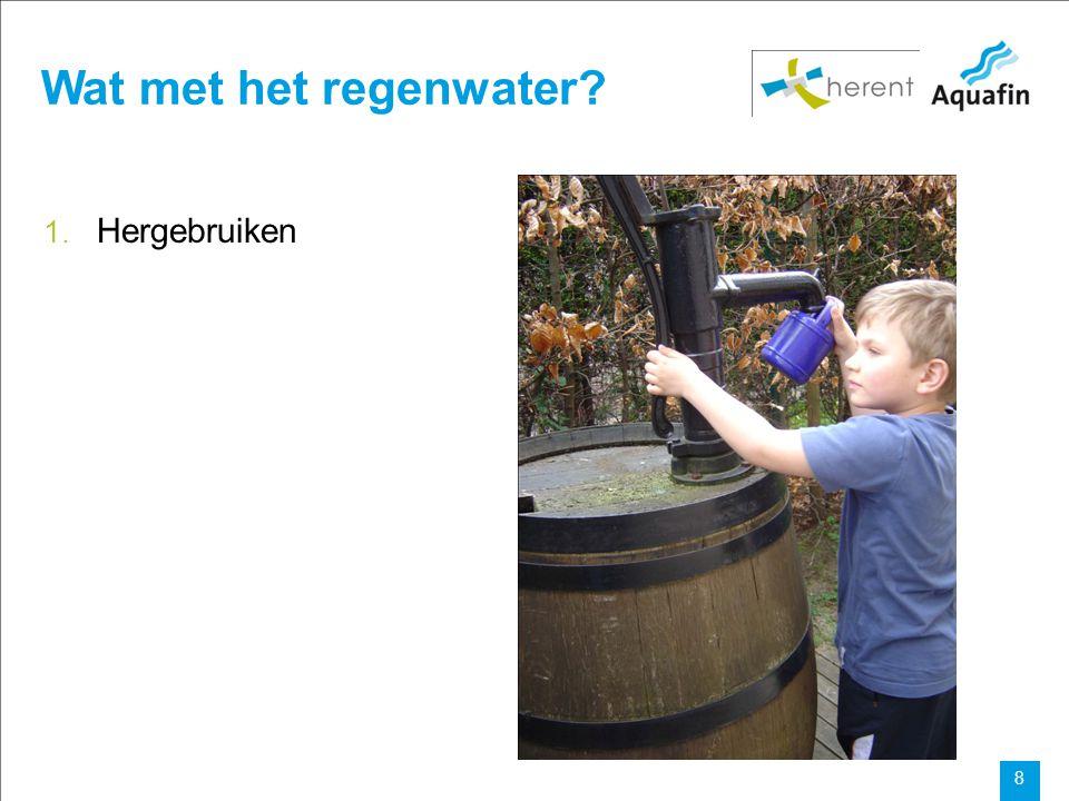 15-12-2010 Aquafin partner for all wastewater projects 8 Wat met het regenwater? 1. Hergebruiken