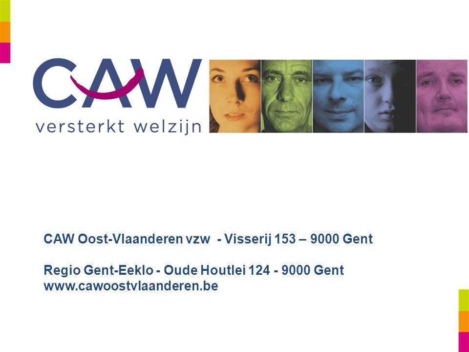 CAW Oost-Vlaanderen vzw - Visserij 153 – 9000 Gent Regio Gent-Eeklo - Oude Houtlei 124 - 9000 Gent www.cawoostvlaanderen.be