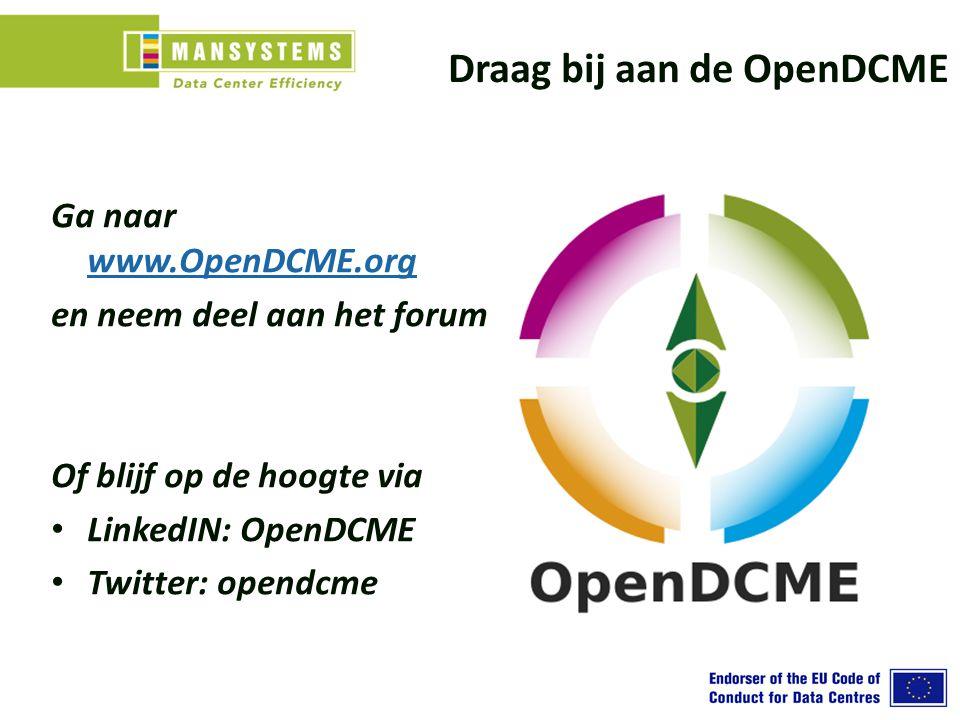 Draag bij aan de OpenDCME Ga naar www.OpenDCME.org www.OpenDCME.org en neem deel aan het forum Of blijf op de hoogte via LinkedIN: OpenDCME Twitter: o