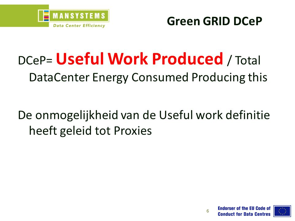 Green GRID DCeP DCeP= Useful Work Produced / Total DataCenter Energy Consumed Producing this De onmogelijkheid van de Useful work definitie heeft gele