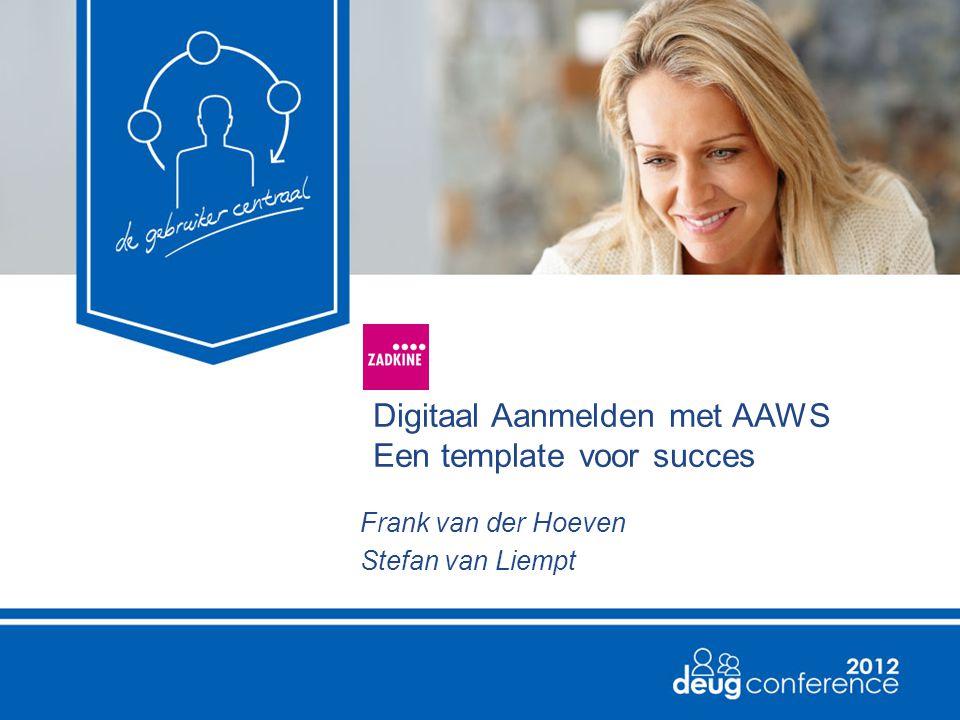 Digitaal Aanmelden met AAWS Een template voor succes Frank van der Hoeven Stefan van Liempt