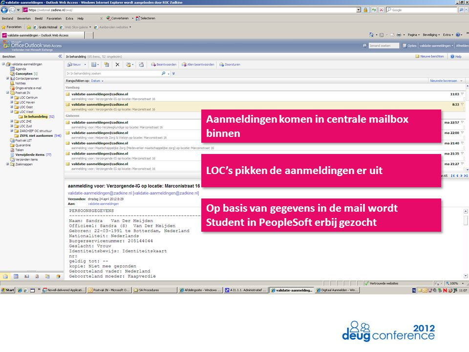Aanmeldingen komen in centrale mailbox binnen LOC's pikken de aanmeldingen er uit Op basis van gegevens in de mail wordt Student in PeopleSoft erbij g