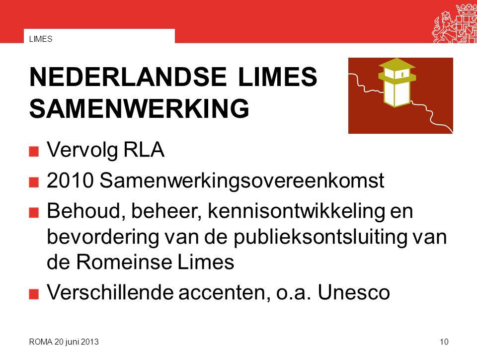 NEDERLANDSE LIMES SAMENWERKING Vervolg RLA 2010 Samenwerkingsovereenkomst Behoud, beheer, kennisontwikkeling en bevordering van de publieksontsluiting van de Romeinse Limes Verschillende accenten, o.a.