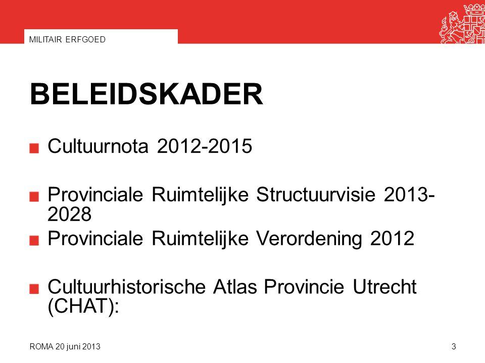 BELEIDSKADER Cultuurnota 2012-2015 Provinciale Ruimtelijke Structuurvisie 2013- 2028 Provinciale Ruimtelijke Verordening 2012 Cultuurhistorische Atlas Provincie Utrecht (CHAT): ROMA 20 juni 2013 MILITAIR ERFGOED 3