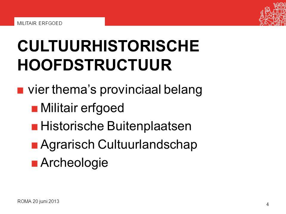 CULTUURHISTORISCHE HOOFDSTRUCTUUR vier thema's provinciaal belang Militair erfgoed Historische Buitenplaatsen Agrarisch Cultuurlandschap Archeologie ROMA 20 juni 2013 MILITAIR ERFGOED 4