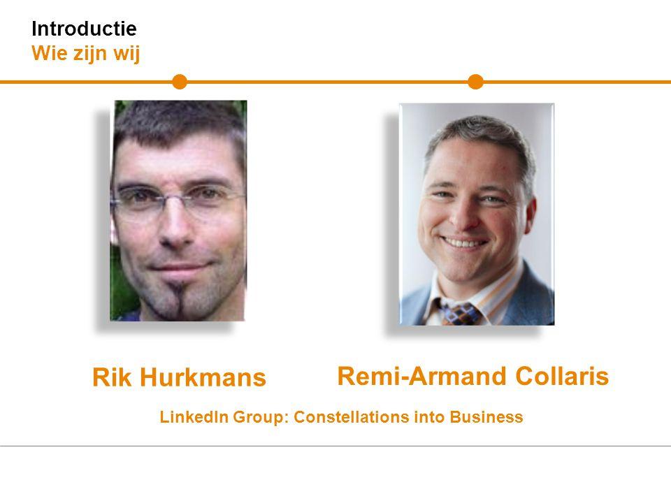 Introductie Wie zijn wij Remi-Armand Collaris Rik Hurkmans LinkedIn Group: Constellations into Business