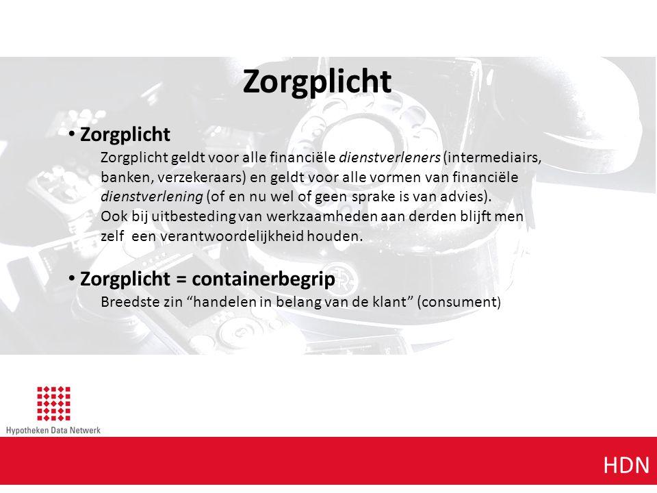Agenda punt 1 HDN Zorgplicht Zorgplicht Zorgplicht geldt voor alle financiële dienstverleners (intermediairs, banken, verzekeraars) en geldt voor alle