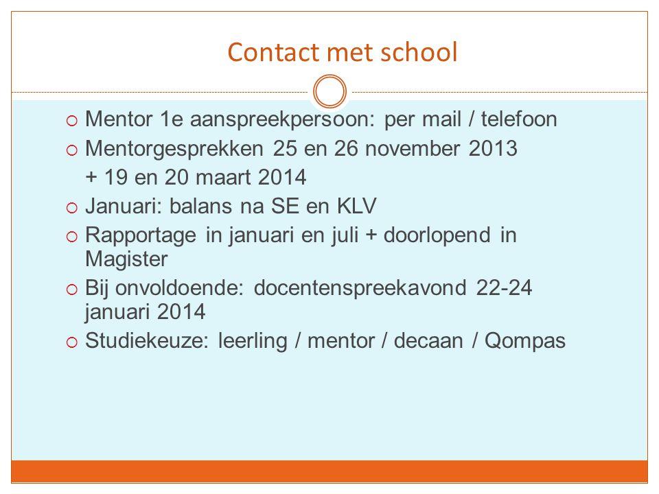 Contact met school  Mentor 1e aanspreekpersoon: per mail / telefoon  Mentorgesprekken 25 en 26 november 2013 + 19 en 20 maart 2014  Januari: balans