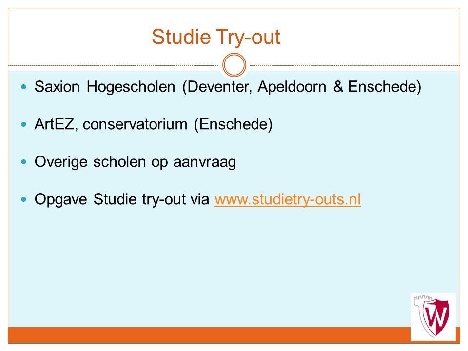 Studie Try-out Saxion Hogescholen (Deventer, Apeldoorn & Enschede) ArtEZ, conservatorium (Enschede) Overige scholen op aanvraag Opgave Studie try-out via www.studietry-outs.nlwww.studietry-outs.nl
