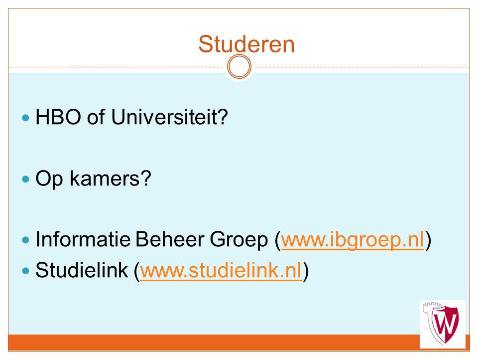 Studeren HBO of Universiteit? Op kamers? Informatie Beheer Groep (www.ibgroep.nl)www.ibgroep.nl Studielink (www.studielink.nl)www.studielink.nl