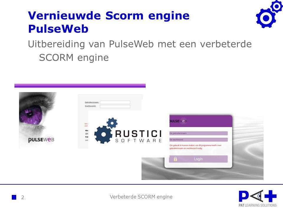 Vernieuwde Scorm engine PulseWeb Verbeterde SCORM engine 2 Uitbereiding van PulseWeb met een verbeterde SCORM engine