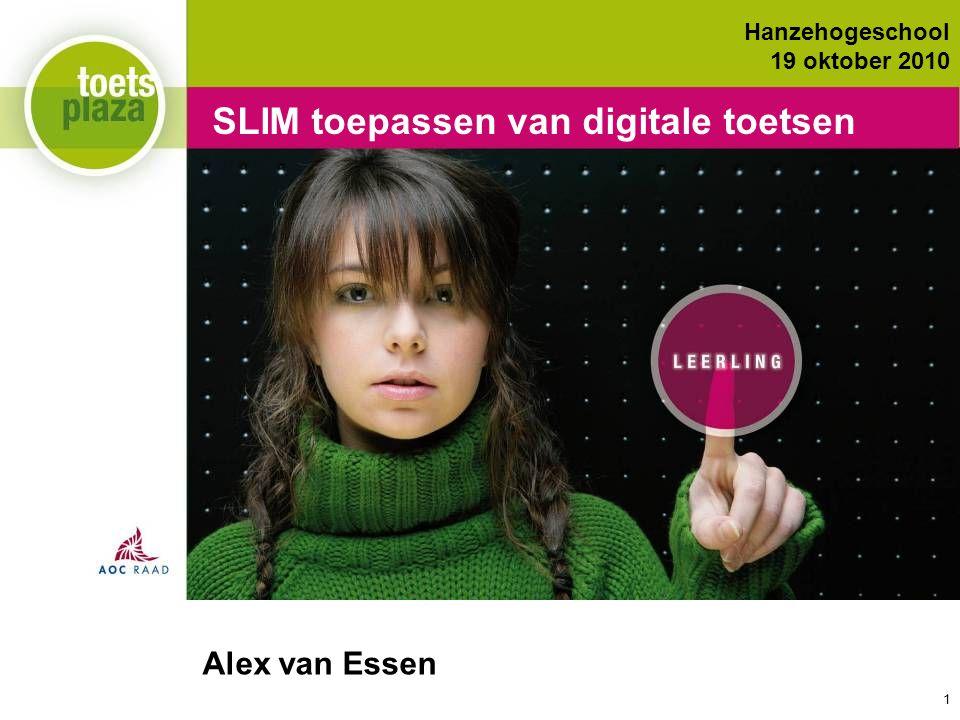 Expertiseteam Toetsenbank SLIM toepassen van digitale toetsen Alex van Essen Hanzehogeschool 19 oktober 2010 1