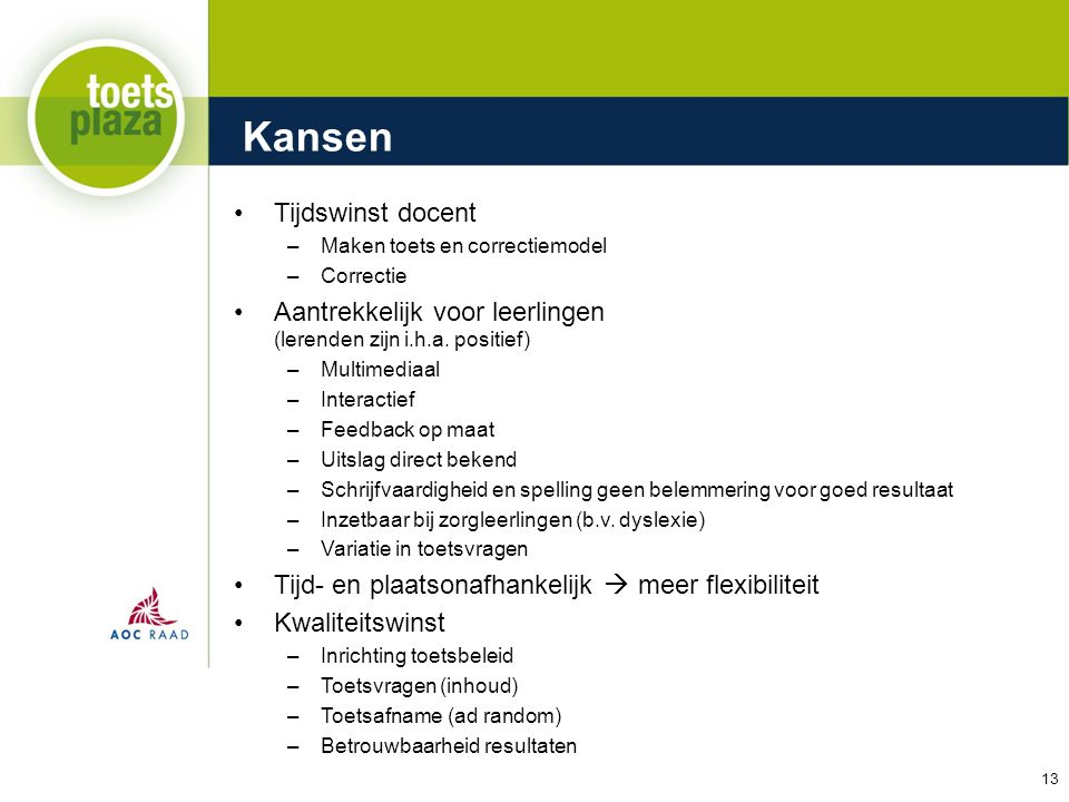 Expertiseteam Toetsenbank Kansen Tijdswinst docent –Maken toets en correctiemodel –Correctie Aantrekkelijk voor leerlingen (lerenden zijn i.h.a. posit