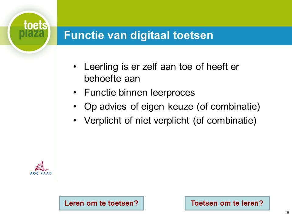 Expertiseteam Toetsenbank Functie van digitaal toetsen 26 Leerling is er zelf aan toe of heeft er behoefte aan Functie binnen leerproces Op advies of