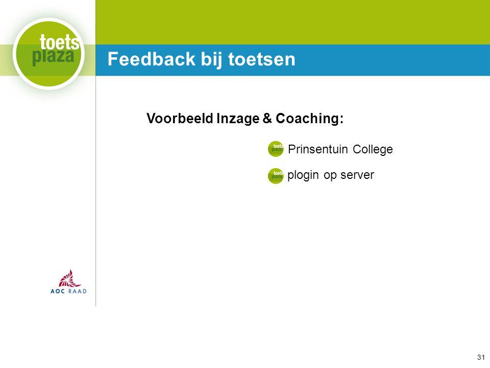 31 Feedback bij toetsen Voorbeeld Inzage & Coaching: Prinsentuin College plogin op server