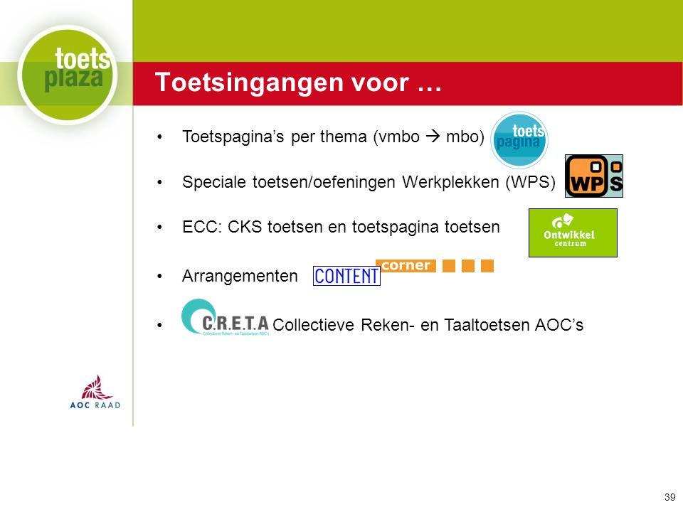 Expertiseteam Toetsenbank Toetsingangen voor … Toetspagina's per thema (vmbo  mbo) Speciale toetsen/oefeningen Werkplekken (WPS) ECC: CKS toetsen en toetspagina toetsen Arrangementen Collectieve Reken- en Taaltoetsen AOC's 39