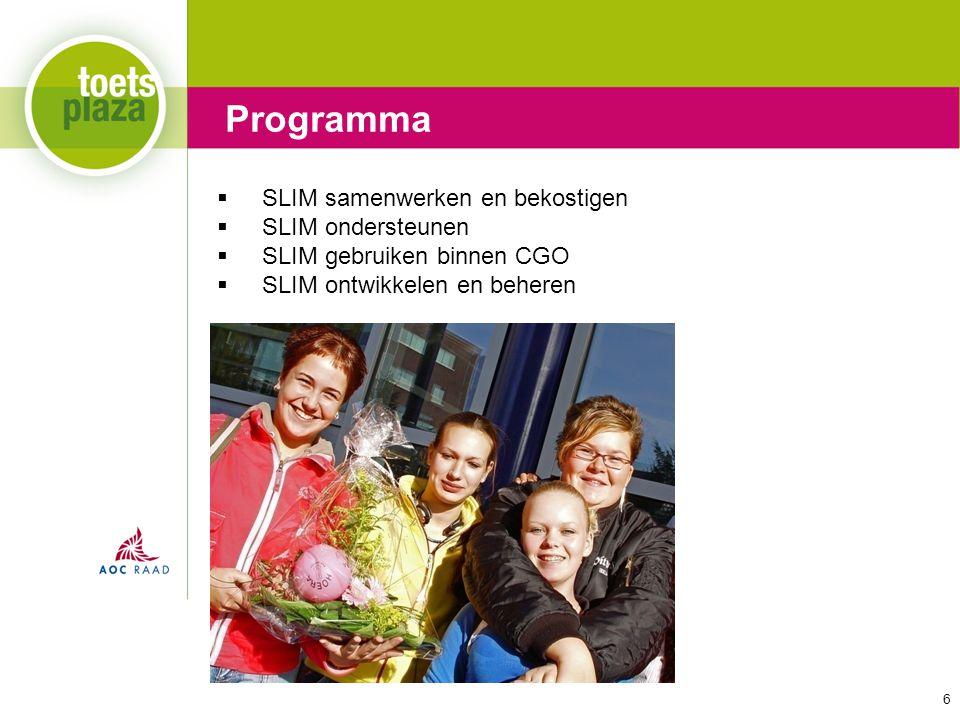 Expertiseteam Toetsenbank  SLIM samenwerken en bekostigen  SLIM ondersteunen  SLIM gebruiken binnen CGO  SLIM ontwikkelen en beheren Programma 6
