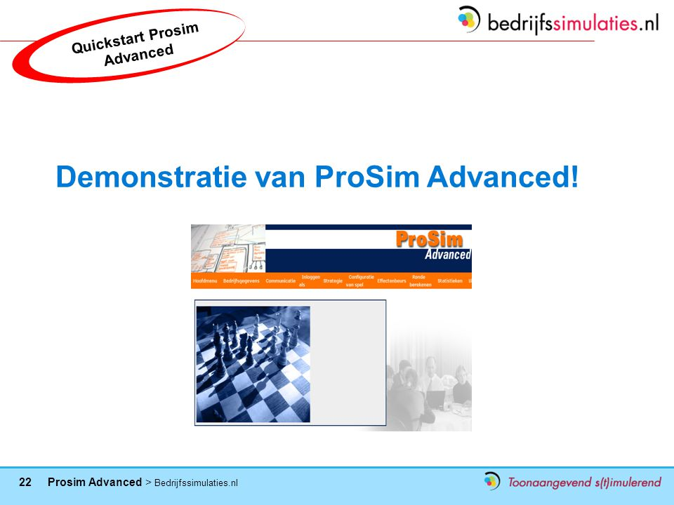 22 Prosim Advanced > Bedrijfssimulaties.nl Demonstratie van ProSim Advanced! Quickstart Prosim Advanced