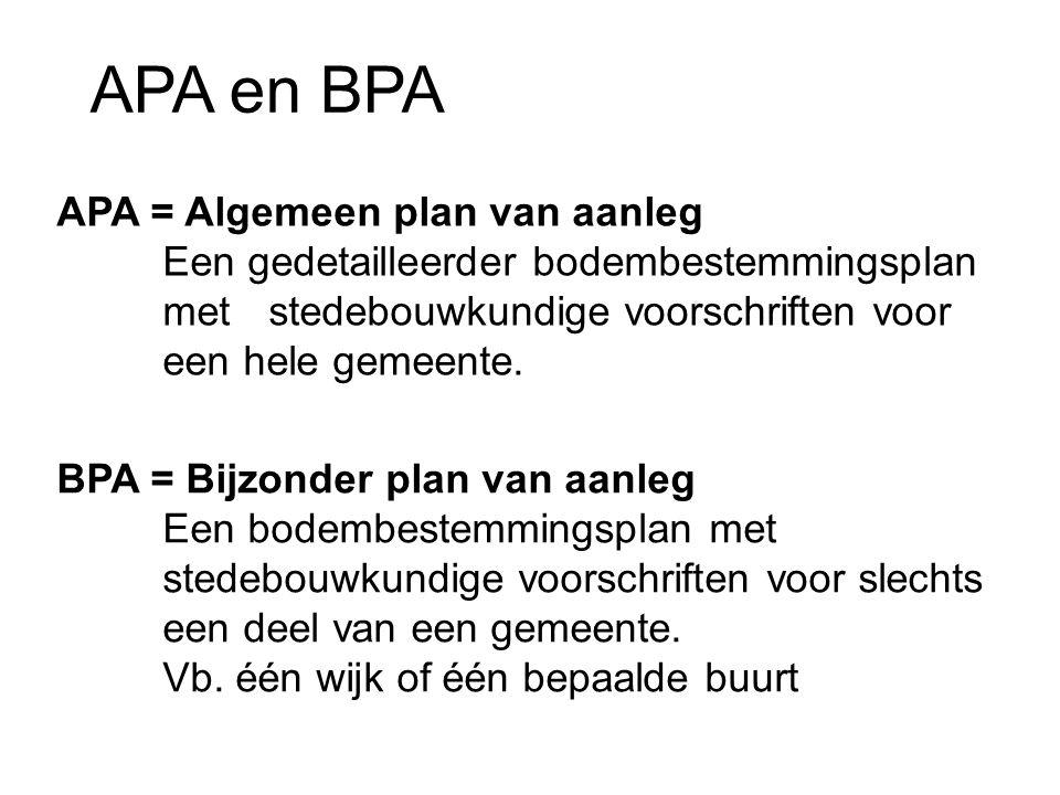 APA en BPA APA = Algemeen plan van aanleg Een gedetailleerder bodembestemmingsplan met stedebouwkundige voorschriften voor een hele gemeente. BPA = Bi