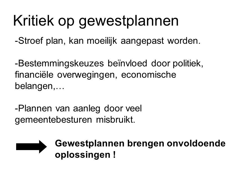 Kritiek op gewestplannen -Stroef plan, kan moeilijk aangepast worden. -Bestemmingskeuzes beïnvloed door politiek, financiële overwegingen, economische