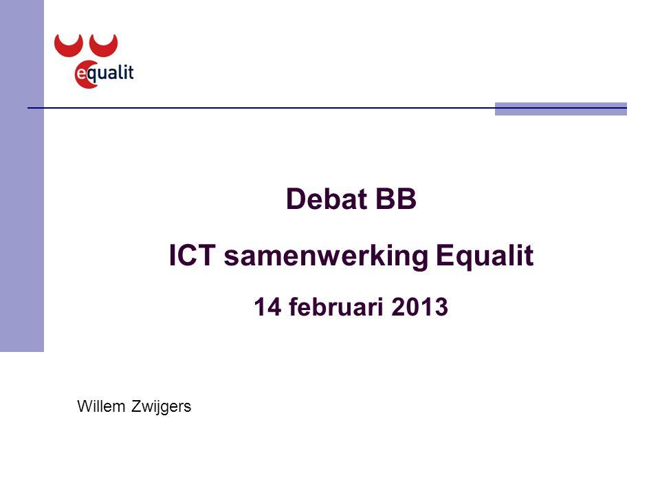 Debat BB ICT samenwerking Equalit 14 februari 2013 Willem Zwijgers