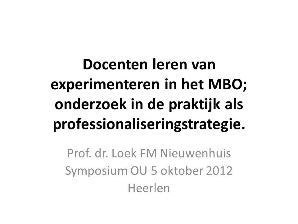 Docenten leren van experimenteren in het MBO; onderzoek in de praktijk als professionaliseringstrategie. Prof. dr. Loek FM Nieuwenhuis Symposium OU 5