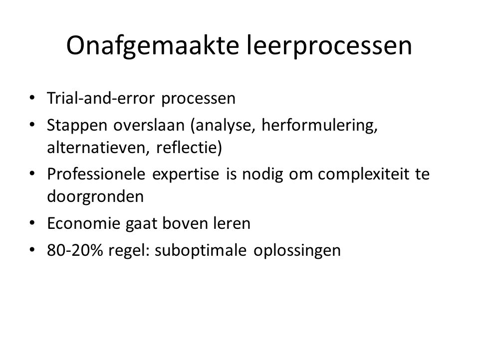 Onafgemaakte leerprocessen Trial-and-error processen Stappen overslaan (analyse, herformulering, alternatieven, reflectie) Professionele expertise is
