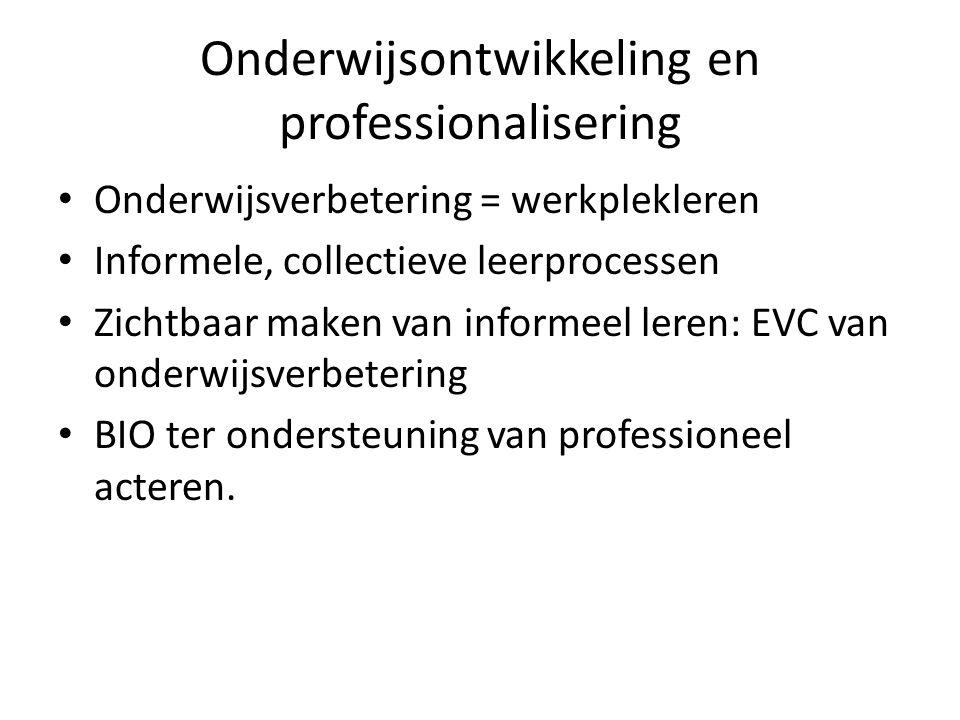 Onderwijsontwikkeling en professionalisering Onderwijsverbetering = werkplekleren Informele, collectieve leerprocessen Zichtbaar maken van informeel l