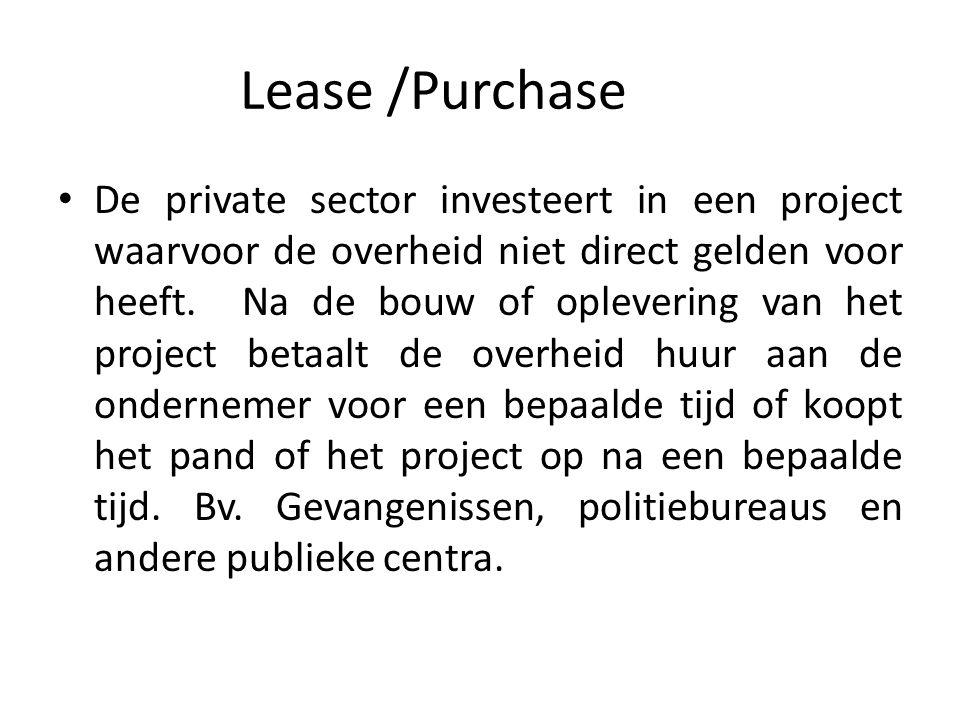 Lease /Purchase De private sector investeert in een project waarvoor de overheid niet direct gelden voor heeft. Na de bouw of oplevering van het proje
