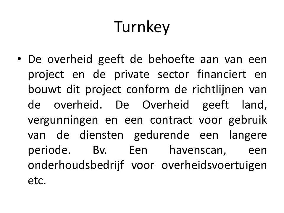 Turnkey De overheid geeft de behoefte aan van een project en de private sector financiert en bouwt dit project conform de richtlijnen van de overheid.