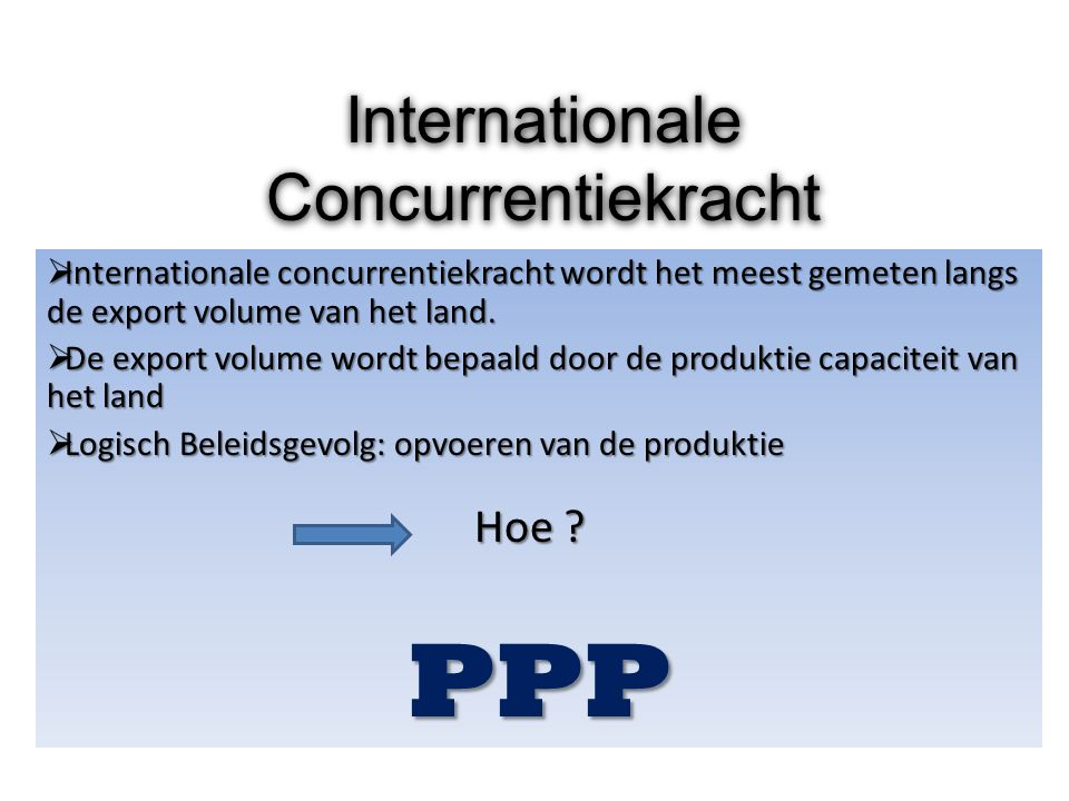 Internationale Concurrentiekracht  Internationale concurrentiekracht wordt het meest gemeten langs de export volume van het land.