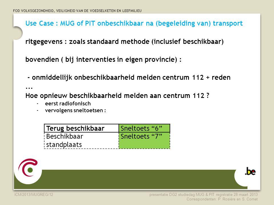 FOD VOLKSGEZONDHEID, VEILIGHEID VAN DE VOEDSELKETEN EN LEEFMILIEU ICM/2013/MUGREG/12 Use Case : MUG of PIT onbeschikbaar na (begeleiding van) transpor