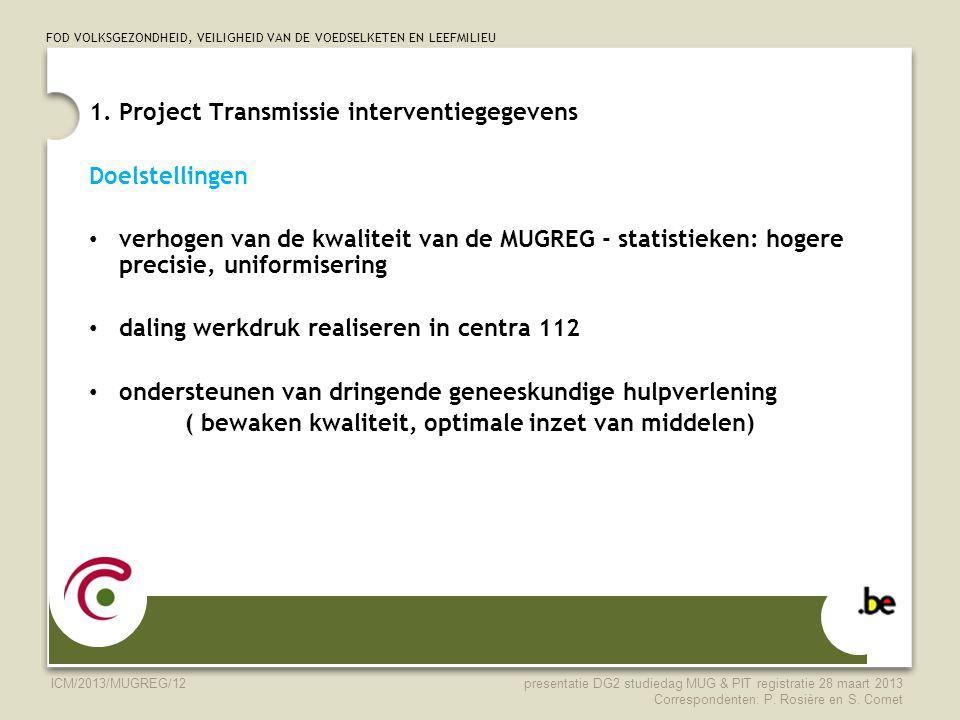 FOD VOLKSGEZONDHEID, VEILIGHEID VAN DE VOEDSELKETEN EN LEEFMILIEU ICM/2013/MUGREG/12 1. Project Transmissie interventiegegevens Doelstellingen verhoge