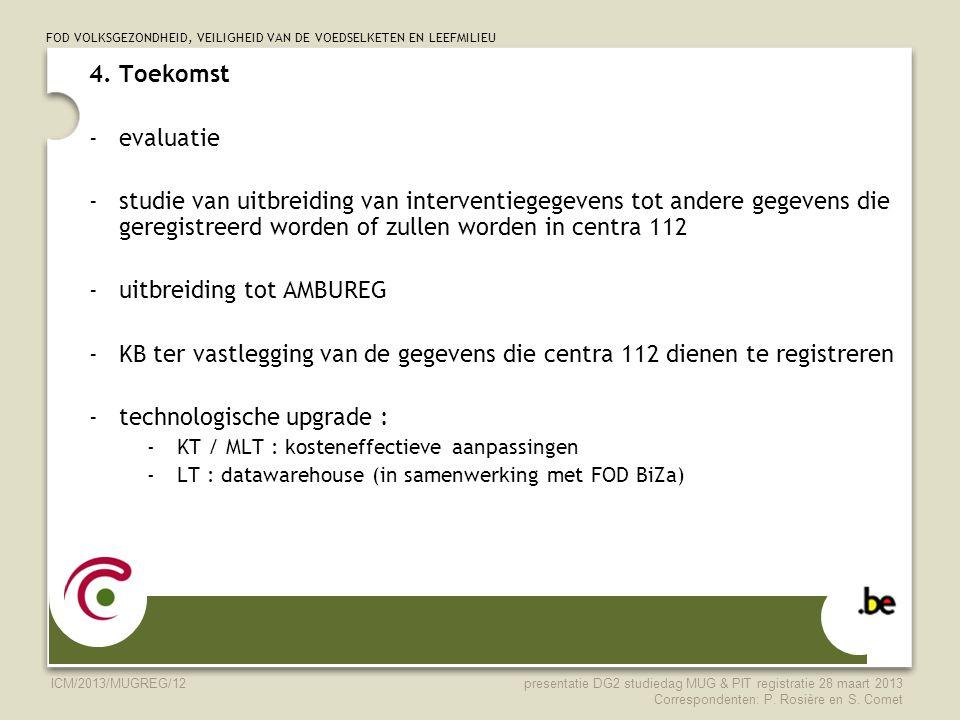FOD VOLKSGEZONDHEID, VEILIGHEID VAN DE VOEDSELKETEN EN LEEFMILIEU ICM/2013/MUGREG/12 4. Toekomst -evaluatie -studie van uitbreiding van interventiegeg