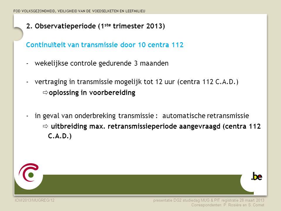 FOD VOLKSGEZONDHEID, VEILIGHEID VAN DE VOEDSELKETEN EN LEEFMILIEU ICM/2013/MUGREG/12 2. Observatieperiode (1 ste trimester 2013) Continuïteit van tran