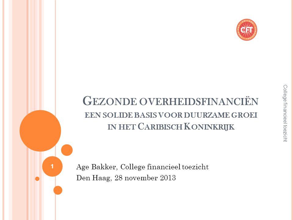 G EZONDE OVERHEIDSFINANCIËN EEN SOLIDE BASIS VOOR DUURZAME GROEI IN HET C ARIBISCH K ONINKRIJK Age Bakker, College financieel toezicht Den Haag, 28 november 2013 College financieel toezicht 1