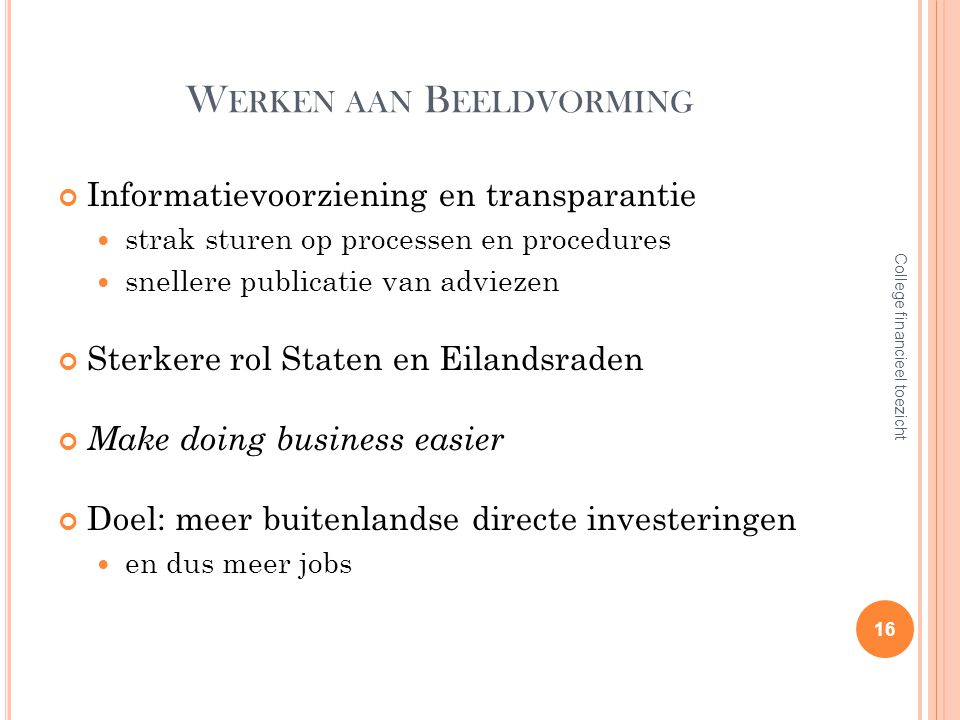 W ERKEN AAN B EELDVORMING Informatievoorziening en transparantie strak sturen op processen en procedures snellere publicatie van adviezen Sterkere rol