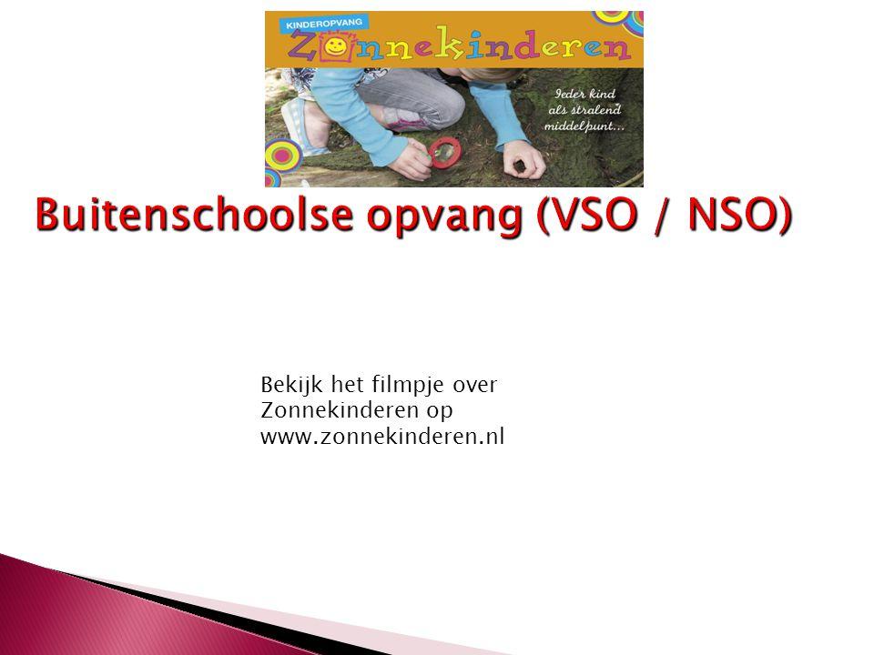 Buitenschoolse opvang (VSO / NSO) Bekijk het filmpje over Zonnekinderen op www.zonnekinderen.nl