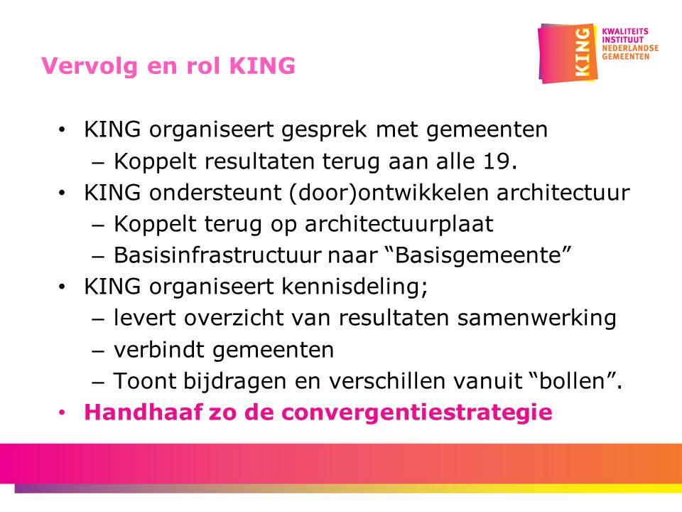 Vervolg en rol KING KING organiseert gesprek met gemeenten – Koppelt resultaten terug aan alle 19.