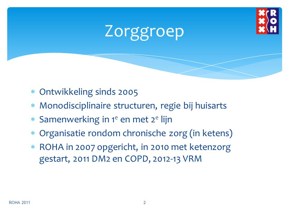  Ontwikkeling sinds 2005  Monodisciplinaire structuren, regie bij huisarts  Samenwerking in 1 e en met 2 e lijn  Organisatie rondom chronische zor