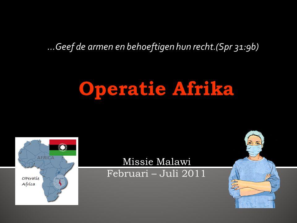 Missie Malawi Februari – Juli 2011 …Geef de armen en behoeftigen hun recht.(Spr 31:9b)