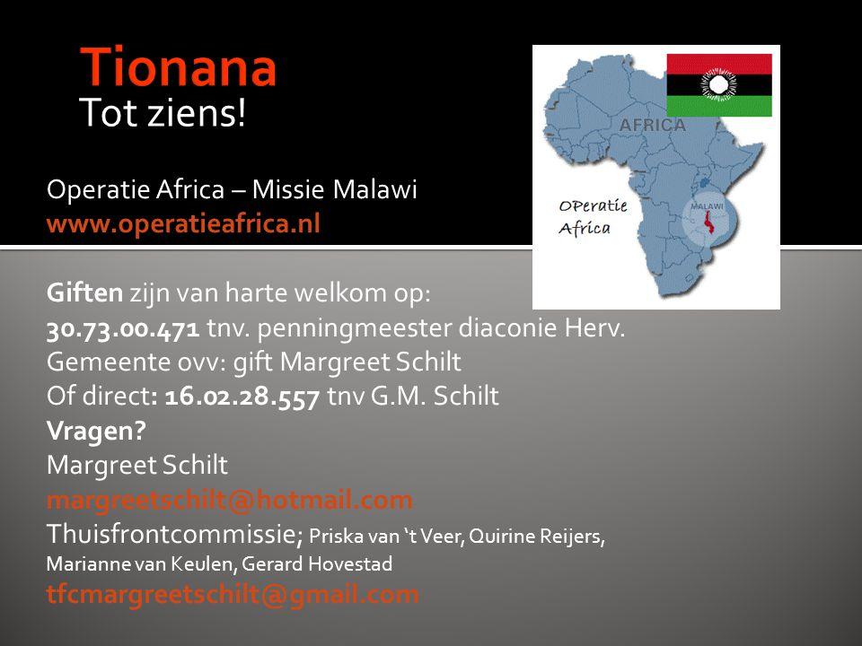 Tot ziens! Operatie Africa – Missie Malawi www.operatieafrica.nl Giften zijn van harte welkom op: 30.73.00.471 tnv. penningmeester diaconie Herv. Geme