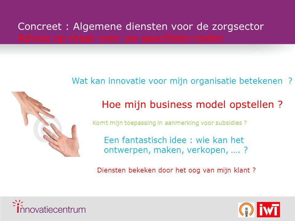 Concreet : Demonstratieprojecten Flanders' Care Advies op maat voor uw specifieke noden Komt mijn project in aanmerking .